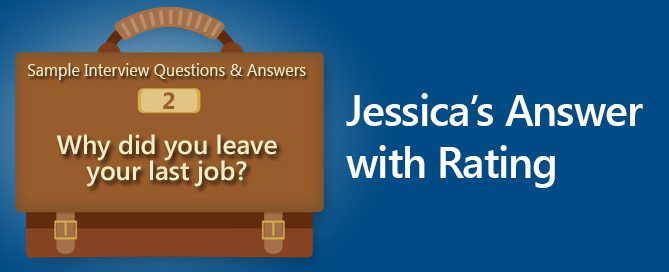 Sample Interview Questions And Answers: Why Did You Leave Your Last Job?  Jessicau0027s Answer