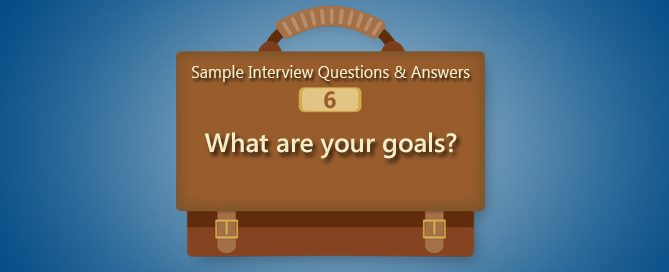 Job Interview Question: What Are Your Goals?